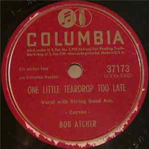 FLAC Bob Atcher - One Little Teardrop Too Late / Long Gone, Baby