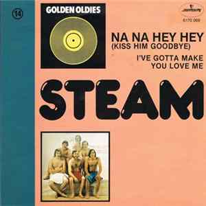 FLAC Steam - Na Na Hey Hey (Kiss Him Goodbye) / I've Gotta Make You Love Me